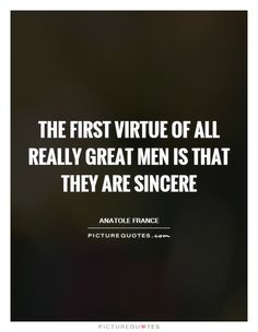 The first virtue of all really great men is that they are sincere. Men Quotes, Life Quotes, Sincerity Quotes, I Love You Baby, Quotations, Qoutes, Picture Quotes, The One, Positive Quotes
