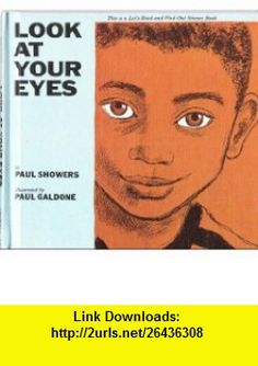 Look at Your Eyes (Lets Read-And-Find-Out Science) (9780690507287) Paul Showers, Paul Galdone , ISBN-10: 0690507283  , ISBN-13: 978-0690507287 ,  , tutorials , pdf , ebook , torrent , downloads , rapidshare , filesonic , hotfile , megaupload , fileserve