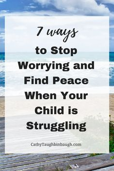 7 Ways to Stop Worrying and Find Peace When Your Child is Struggling - Cathy Taughinbaugh | Treatment Talk Addiction Quotes, Hope For The Future, Stop Worrying, Trying To Conceive, Negative Thoughts, Finding Peace, Good Advice, Family Quotes, Self Help