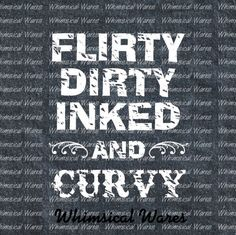 Flirty dirty inked and curvy tattoo by whimsicalwaresdesign quotes. Curvy Girl Quotes, Woman Quotes, Flirty Captions, Good Luck Quotes, Quote Tattoos Girls, Flirty Quotes, Sex Quotes, Life Quotes, Meaningful Quotes