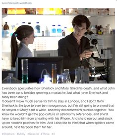 Sherlock and Molly, between Seasons 2 and 3 I want a guy who can harpoon spiders Yes. I ship Johnlock more, but Platonic Sherlolly is something I like. Sherlock 3, Sherlock Holmes, Jim Moriarty, Sherlock Quotes, Vatican Cameos, Benedict And Martin, Molly Hooper, A Guy Who, John Watson