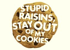 Check out the design Stupid raisins, stay out of my cookies by Ross Sharkey on Threadless