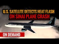 U.S. Satellite Detects Heat Flash on Sinai Plane Crash - YouTube