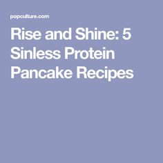Rise and Shine: 5 Sinless Protein Pancake Recipes