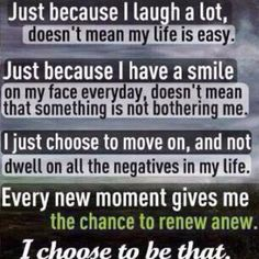 Me in a nutshell. You can either dwell on the past or move on & appreciate the people who love & care for you :)