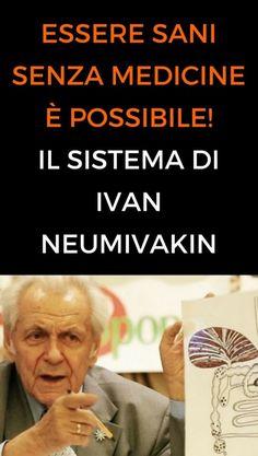 Essere sani senza medicine è possibile! Il Sistema di Ivan Neumivakin.