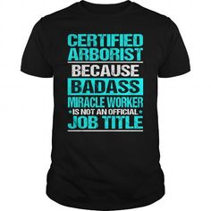 CERTIFIED ARBORIST Because BADASS Miracle Worker Isn't An Official Job Title T Shirts, Hoodies. Check price ==► https://www.sunfrog.com/LifeStyle/CERTIFIED-ARBORIST--BADASS-Black-Guys.html?41382
