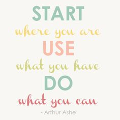 start where you are use what you have do what you can   SouthBound Bride