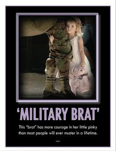 Military brat~ This makes me almost cry every time I see it.