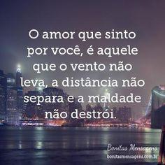 O+amor+que+sinto+por+você,+é+aquele+que+o+vento+não+leva,+a+distância+não+separa+e+a+maldade+não+destrói.+