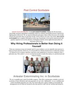 https://www.pestcontrolanteater.com/pest-control-scottsdale/ Anteater Exterminating Inc. is your pest control Scottsdale company has the necessary knowledge and latest equipments (something which few ordinary households possess) required for fighting pests effectively. We use special chemicals and sprays whose effects last up to two months whereas the pesticides that you purchase locally will be effective for only a few hours. Pest control in Scottsdale have complete information on the type…