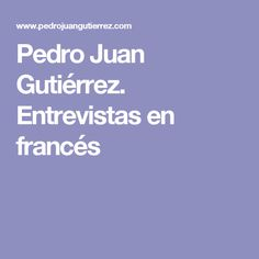 Pedro Juan Gutiérrez. Entrevistas en francés