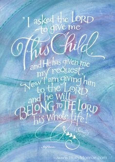 1 Samuel 1:27-28 ~ The parents of Samuel devote the miraculous birth and life of their child to the Lord!  Calligraphy by Holly Monroe.