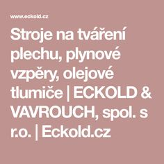 Stroje na tváření plechu, plynové vzpěry, olejové tlumiče   ECKOLD & VAVROUCH, spol. s r.o.   Eckold.cz