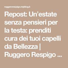 Repost: Un'estate senza pensieri per la testa: prenditi cura dei tuoi capelli da Bellezza | Ruggero Respigo - MilanoRuggero Respigo – Milano