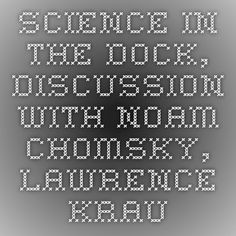 Science in the Dock, Discussion with Noam Chomsky, Lawrence Krauss & Sean M. Carroll