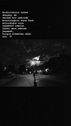 Birbirimizin önüne dünyayı da sersek bir şekilde bozulacağını bana fark ettirdiğin için teşekkür ederim. Çünkü umut ederek yaşamak, kırgın ölmekten daha zor..🐞 My Philosophy, Galaxy Wallpaper, Cool Words, Karma, Instagram Story, Quotations, Lyrics, Poetry, Inspirational Quotes