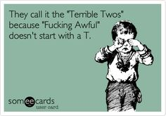 They call it the 'Terrible Twos' because 'Fucking Awful' doesn't start with a T.