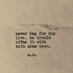 """Never beg for his love. He should offer it with both arms open."" #es #poem #poetry #quotes #love-quotes"