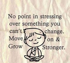 ...Move on and grow stronger.