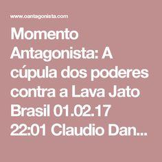"""Momento Antagonista: A cúpula dos poderes contra a Lava Jato  Brasil 01.02.17 22:01 Claudio Dantas mostra como os chefes do Executivo, do Legislativo e do Judiciário estão falando a """"mesma língua""""."""