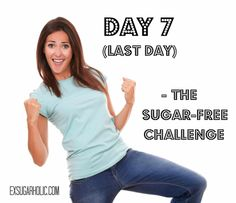 Day 7 (final day) of the 1-week sugar-free challenge. What to do next. Great advice for a fantastic new lifestyle. (from my site www.exsugarholic.com)