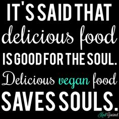 Being vegan saves the animals soul but also saves the human soul from a lifetime of violence to animals and from the deadening of their own heart and soul.