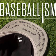 The most important things in life are written beneath the bill of a baseball cap.