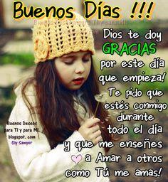 Buenos Deseos para TI y para MÍ: * Dios te doy GRACIAS por este día que empieza!