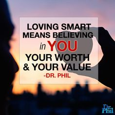 Loving smart means believing in you, your worth and your value.