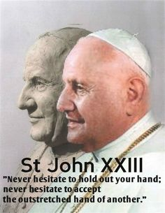 "Quote/s of the Day – October 11 #pinterest #stjohnXXIII ""Never Hesitate to hold out your hand; never hesitate to accept the outstretched hand of another.""........"