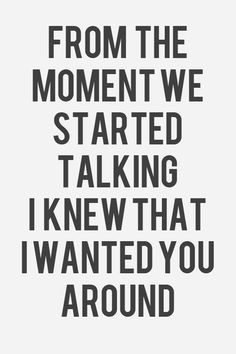 LE LOVE BLOG LOVE PHOTO LOVE QUOTE FROM THE MOMENT WE STARTED TALKING I KNEW THAT I WANTED YOU AROUND photo LELOVEBLOGLOVEPHOTOLOVEQUOTEFROMTHEMOMENTWESTARTEDTALKINGIKNEWTHATIWANTEDYOUAROUND_zps2b20165e.jpg