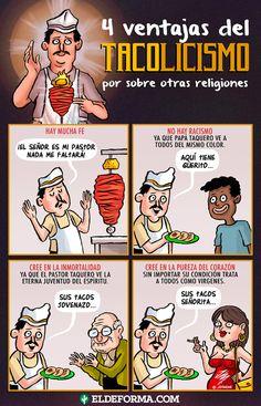 """El tacolicismo es una religión en donde creen en un taquero todo poderoso creador del cielo, la tierra, la tortilla, la chuleta, el suadero, el chorizo, el chicharrón, la moronga y el bistec. Esta semana después de una larga lucha por erigirse como una religión oficial por fin logra el registro ante la secretaría de gobernación. Millones de feligreses adoradores de los tacos están de fiesta y han declarado seguir en la lucha para llevar el """"menú"""" del taquero por todo el mundo."""
