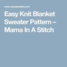 Easy Knit Blanket Sweater Pattern – Mama In A Stitch
