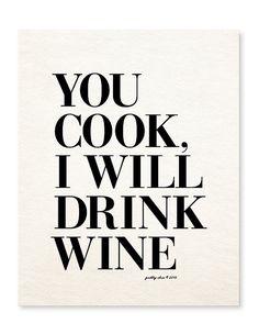 You Cook, I Will Drink Wine Print - Bar Cart - Kitchen Art