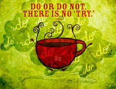 """Inspired by the wisdom of Yoda and my coffee. Drink your coffee and get your 'A' game on; """"Do or do not. There is not 'try.' What my #Coffee says to me January 7th, invites you to DO! Cheers and Happy Monday :)"""
