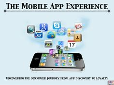 Uncovering the consumer journey from app discovery to loyalty The Mobile App Experience