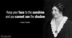 Positive Thinking Quotes - Helen Keller - Keep your face to the sunshine and you cannot see the shadow Funny Positive Thinking Quotes, Thinking Of You Quotes, Short Positive Quotes, Positive Attitude Quotes, Positive Vibes, Good Life Quotes, Wise Quotes, Inspiring Quotes About Life, Famous Quotes