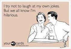 I'm hilarious