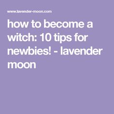 how to become a witch: 10 tips for newbies! - lavender moon