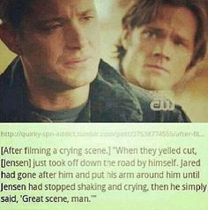 O...my.....gosh this hurts like really he actually cried on set and took off and Jensen went after him!!! This is why I love this show so much!!♥️♥️