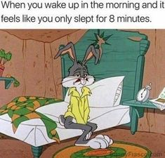 I swear I slept only 8 minutes not 8 hours Memes bugs bunny hilarious meme pics lmao hilarious pic