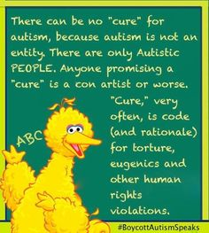 "#EducateSesameThere can be no ""cure"" for Autism, because Autism is not an entity. There are only Autistic PEOPLE. #boycottautismspeaks"