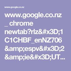 www.google.co.nz _ chrome newtab?rlz=1C1CHBF_enNZ706&espv=2&ie=UTF-8