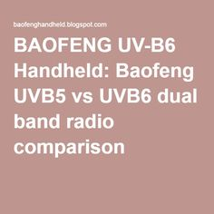 BAOFENG UV-B6 Handheld: Baofeng UVB5 vs UVB6 dual band radio comparison