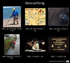 geocaching what I do what my friends think - Google Search