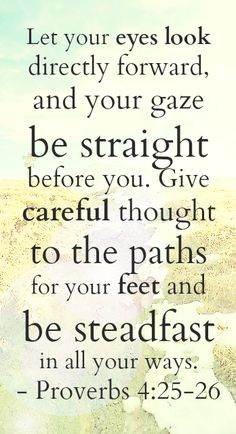 "Steadfast: I pick a single scripture to guide every year. A theme that I come back to and pray for when I'm feeling off course. This year is Proverbs 4:25-26. ""Let your eyes look directly forward, and your gaze be straight before you. Give careful thought to the paths for your feet and be steadfast in all your ways."""