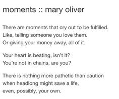 Moments by Mary Oliver Poem Quotes, Words Quotes, Wise Words, Sayings, Wisdom Quotes, Pretty Words, Beautiful Words, Cool Words, Mary Oliver Quotes