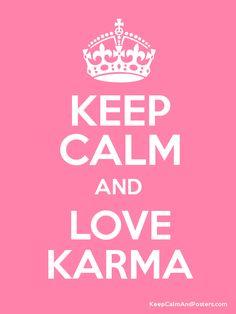 Keep calm and love karma