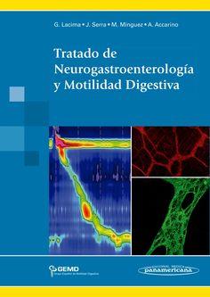 Tratado de Neurogastroenterología y Motilidad Digestiva / Guillermo / Coordinadores Gloria Lacima Vidal... [et al.]. -- Buenos Aires : Médica Panamericana, 2015.